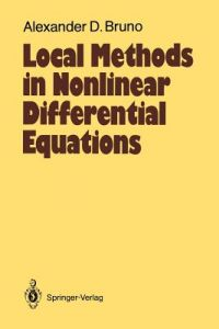 Local Methods in Nonlinear Differential Equations: Part I the Local Method of Nonlinear Analysis of Differential Equations Part II the Sets of Analyti by Alexander D. Bruno, William Hovingh, Courtney S. Coleman - Paperback