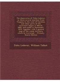 The Discoveries of John Lederer, in Three Several Marches from Virginia to the West of Carolina, and Other Parts of the Continent: Begun in March, 166 by John Lederer, William Talbot - Paperback