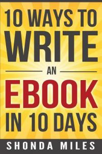 10 Ways to Write an eBook in 10 Days: Learn How to Write an eBook Fast by Shonda Miles - Paperback