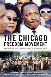 The Chicago Freedom Movement: Martin Luther King Jr. and Civil Rights Activism in the North by Mary Lou Finley, Bernard Lafayette, James R. Ralph - Hardcover