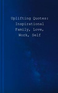 Uplifting Quotes: Inspirational Family, Love, Work, Self-Confidence and Success Quotes to Motivate You in Your Daily Life! by Fiona Evans - Paperback